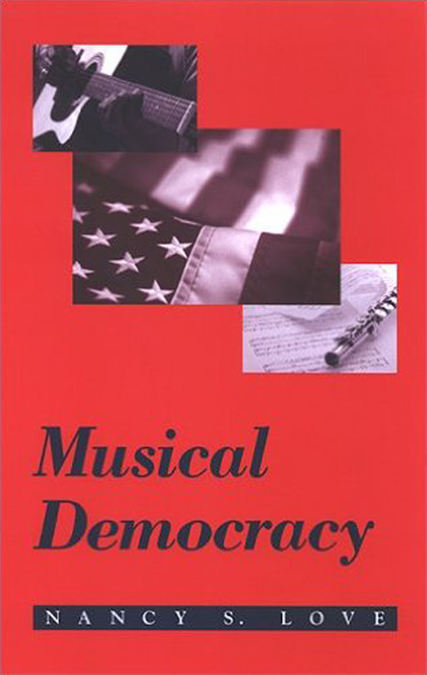 Musical Democracy by Dr. Nancy S. Love - Available from SUNY Press